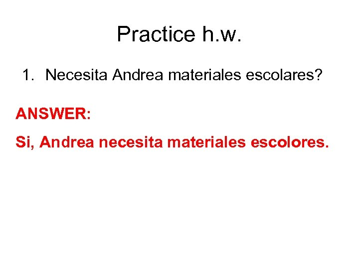 Practice h. w. 1. Necesita Andrea materiales escolares? ANSWER: Si, Andrea necesita materiales escolores.