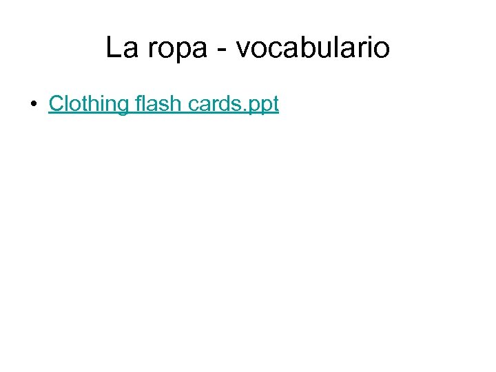 La ropa - vocabulario • Clothing flash cards. ppt