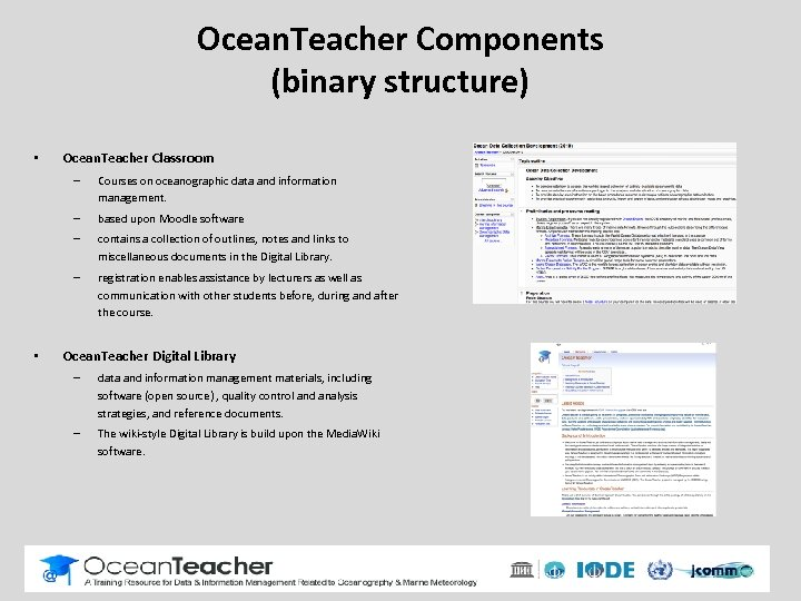Ocean. Teacher Components (binary structure) • Ocean. Teacher Classroom – – based upon Moodle