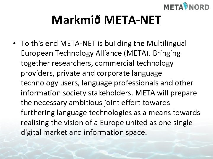 Markmið META-NET • To this end META-NET is building the Multilingual European Technology Alliance