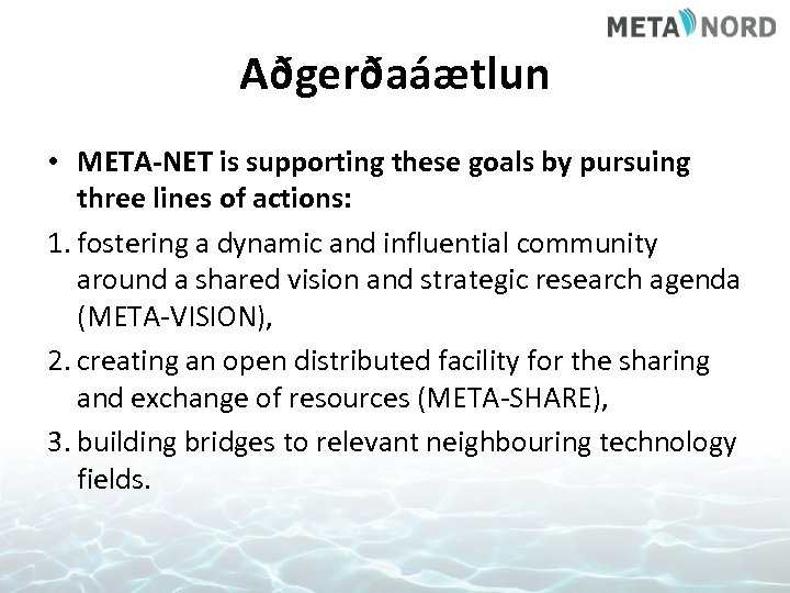 Aðgerðaáætlun • META-NET is supporting these goals by pursuing three lines of actions: 1.