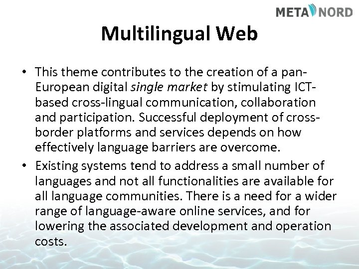 Multilingual Web • This theme contributes to the creation of a pan. European digital