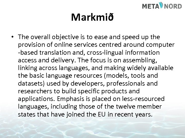Markmið • The overall objective is to ease and speed up the provision of