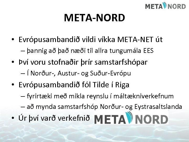 META-NORD • Evrópusambandið vildi víkka META-NET út – þannig að það næði til allra