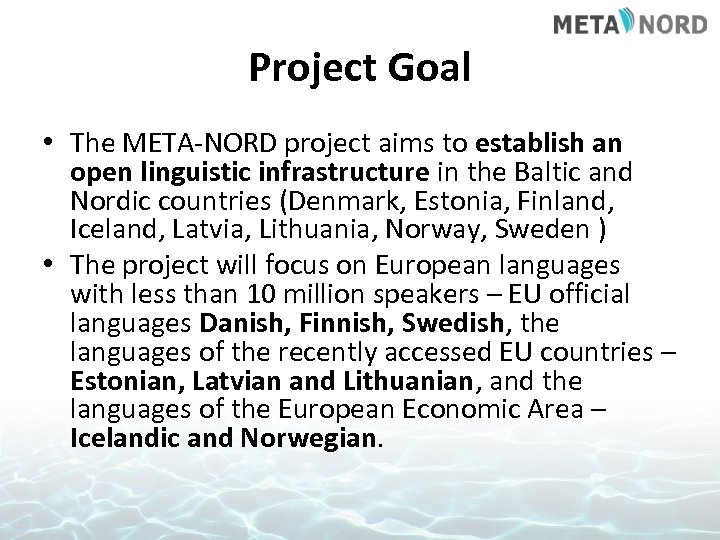 Project Goal • The META-NORD project aims to establish an open linguistic infrastructure in