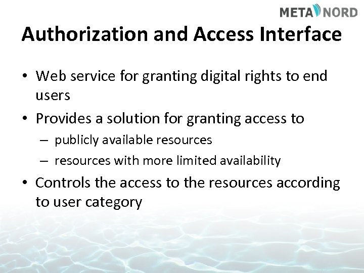 Authorization and Access Interface • Web service for granting digital rights to end users
