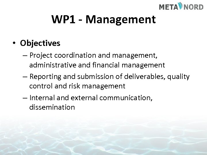 WP 1 - Management • Objectives – Project coordination and management, administrative and financial