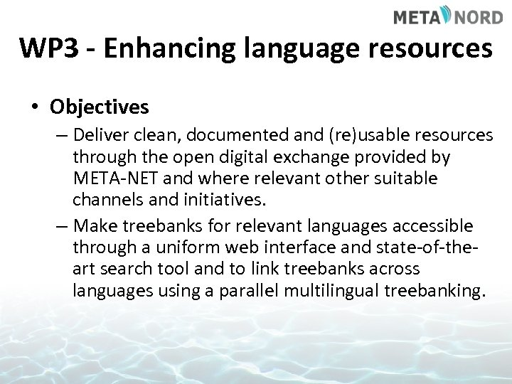 WP 3 - Enhancing language resources • Objectives – Deliver clean, documented and (re)usable