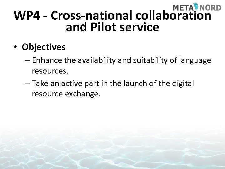 WP 4 - Cross-national collaboration and Pilot service • Objectives – Enhance the availability
