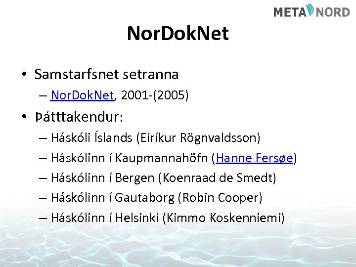 Nor. Dok. Net • Samstarfsnet setranna – Nor. Dok. Net, 2001 -(2005) • Þátttakendur:
