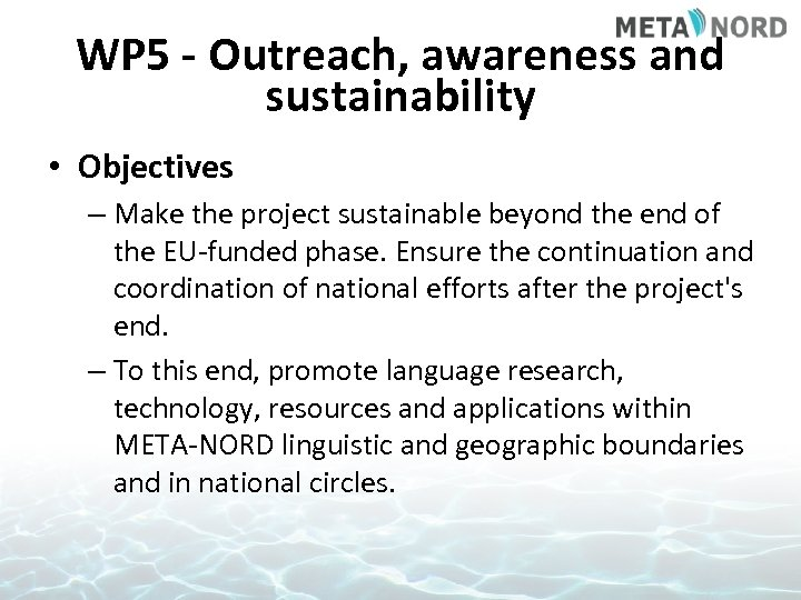 WP 5 - Outreach, awareness and sustainability • Objectives – Make the project sustainable