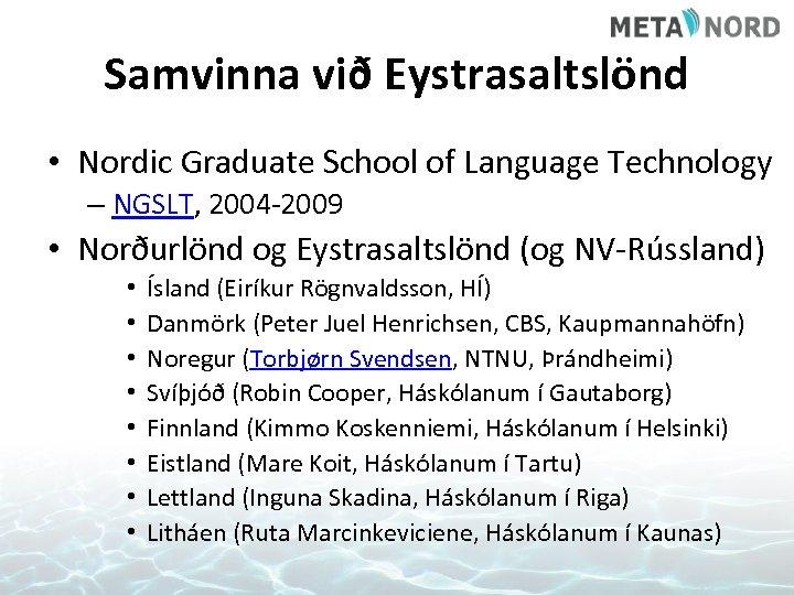 Samvinna við Eystrasaltslönd • Nordic Graduate School of Language Technology – NGSLT, 2004 -2009