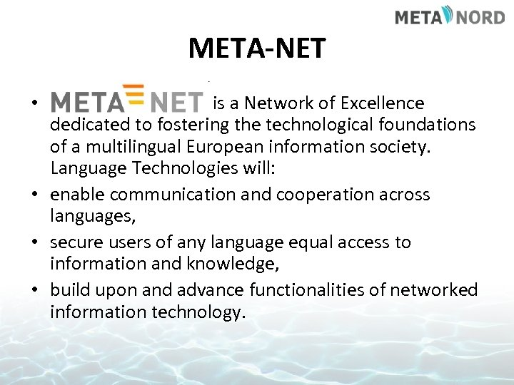 META-NET • is a Network of Excellence dedicated to fostering the technological foundations of