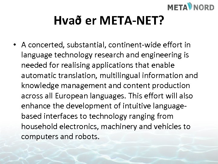Hvað er META-NET? • A concerted, substantial, continent-wide effort in language technology research and