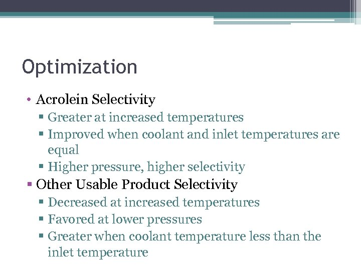 Optimization • Acrolein Selectivity § Greater at increased temperatures § Improved when coolant and