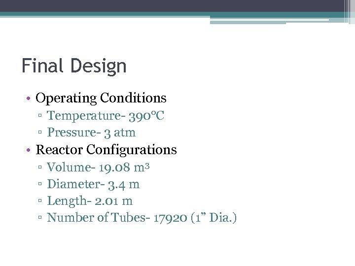 Final Design • Operating Conditions ▫ Temperature- 390°C ▫ Pressure- 3 atm • Reactor