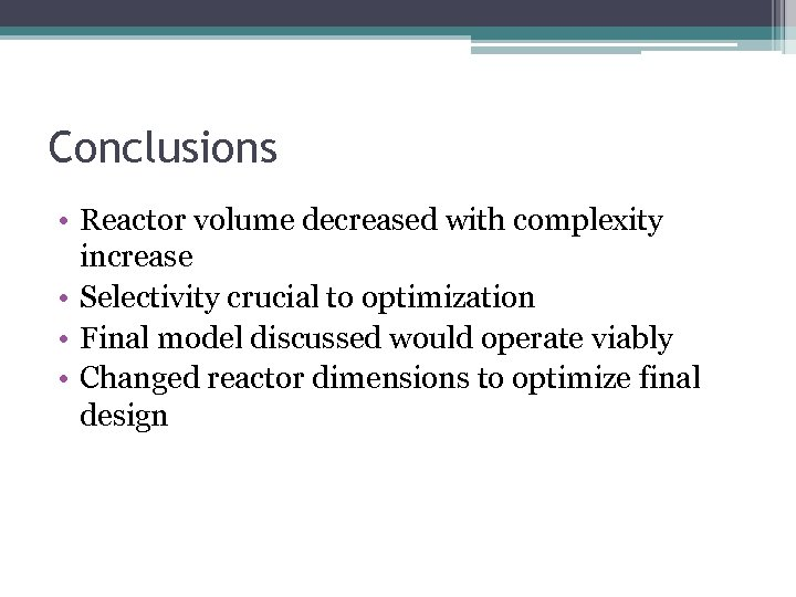 Conclusions • Reactor volume decreased with complexity increase • Selectivity crucial to optimization •