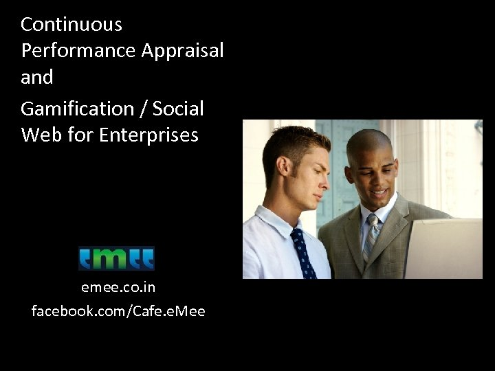 Continuous Performance Appraisal and Gamification / Social Web for Enterprises emee. co. in facebook.