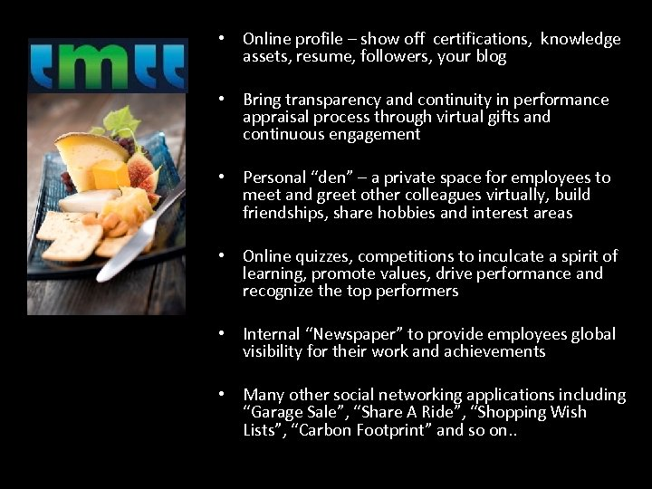 • Online profile – show off certifications, knowledge assets, resume, followers, your blog
