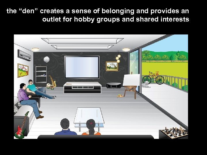 """the """"den"""" creates a sense of belonging and provides an outlet for hobby groups"""