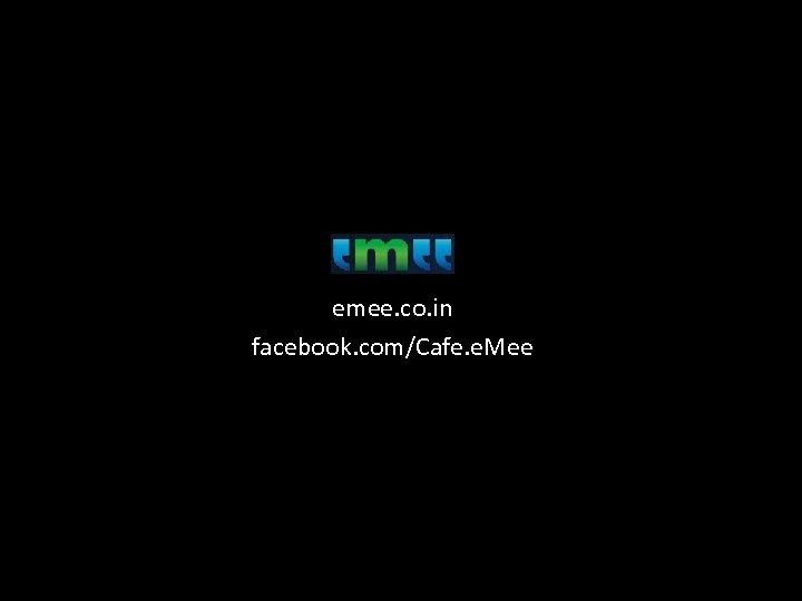 emee. co. in facebook. com/Cafe. e. Mee