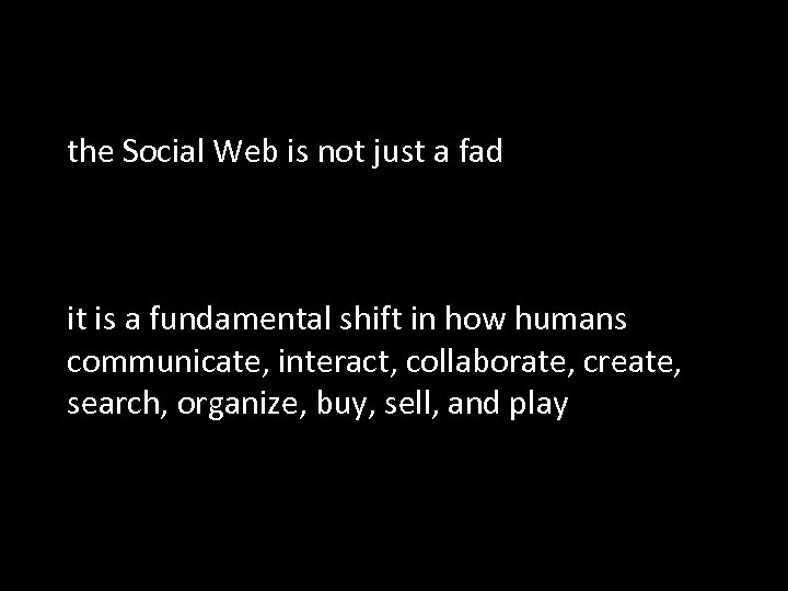 the Social Web is not just a fad it is a fundamental shift in
