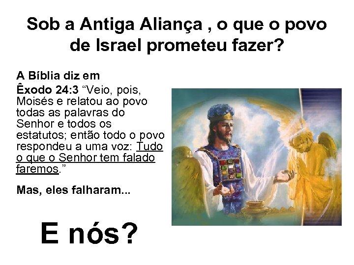 Sob a Antiga Aliança , o que o povo de Israel prometeu fazer? A