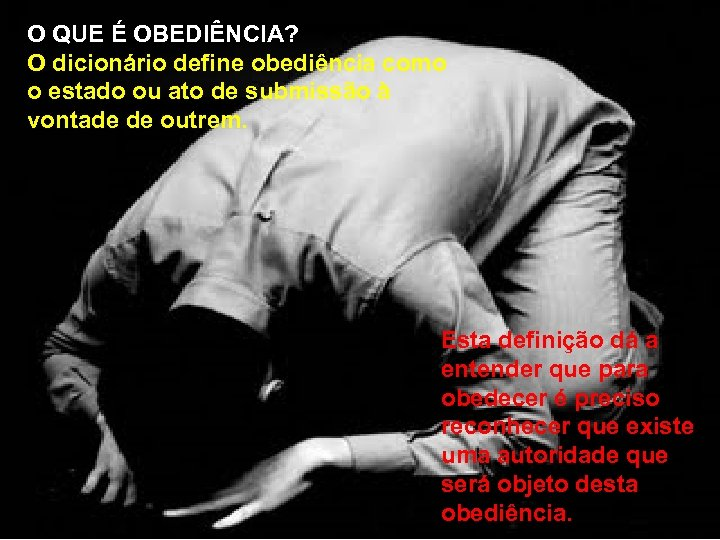 O QUE É OBEDIÊNCIA? O dicionário define obediência como o estado ou ato de