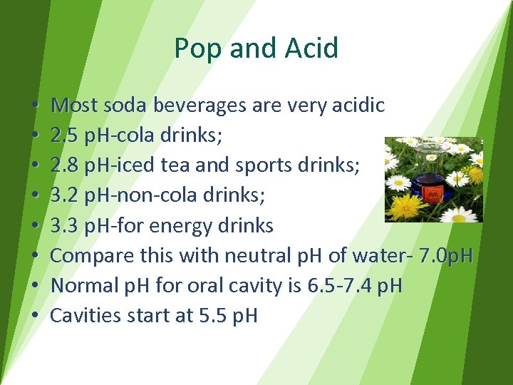 Pop and Acid • • Most soda beverages are very acidic 2. 5 p.