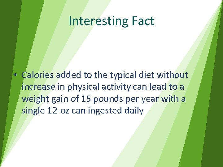 Interesting Fact • Calories added to the typical diet without increase in physical activity