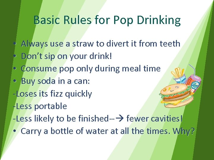 Basic Rules for Pop Drinking • Always use a straw to divert it from