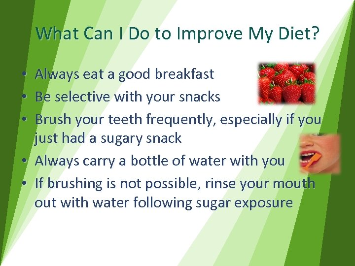 What Can I Do to Improve My Diet? Always eat a good breakfast Be