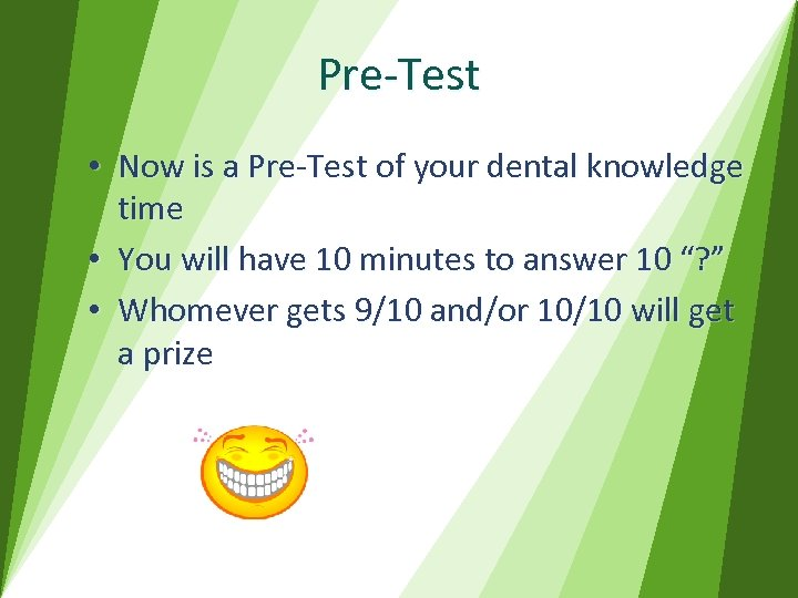 Pre-Test • Now is a Pre-Test of your dental knowledge time • You will