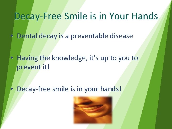 Decay-Free Smile is in Your Hands • Dental decay is a preventable disease •
