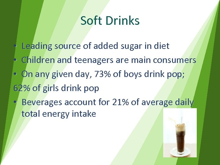 Soft Drinks • Leading source of added sugar in diet • Children and teenagers