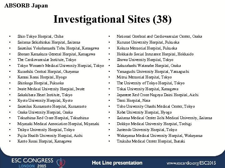 ABSORB Japan Investigational Sites (38) • • • • • Shin-Tokyo Hospital, Chiba Saitama