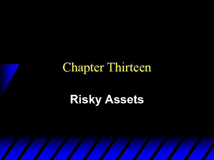 Chapter Thirteen Risky Assets
