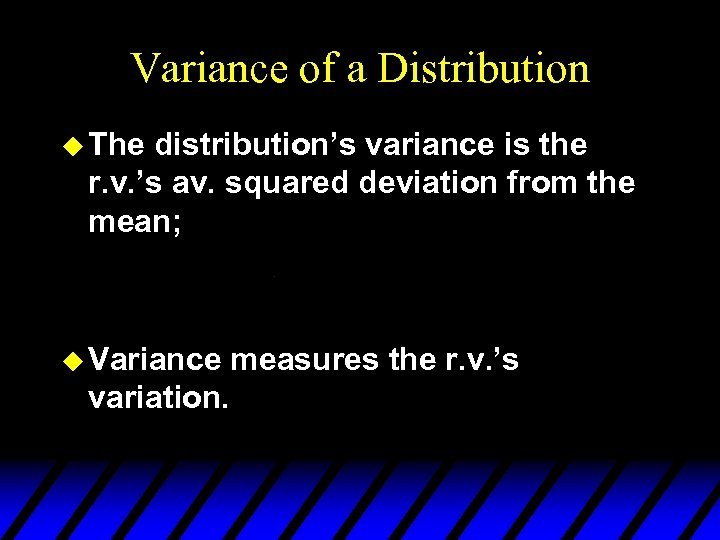 Variance of a Distribution u The distribution's variance is the r. v. 's av.