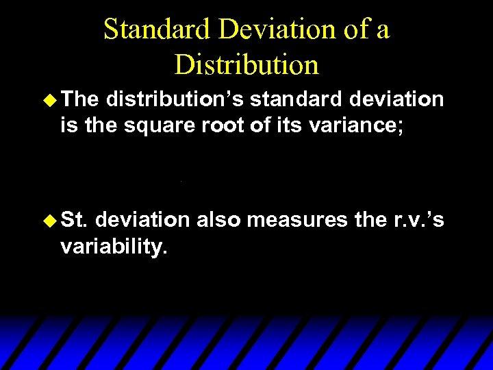 Standard Deviation of a Distribution u The distribution's standard deviation is the square root