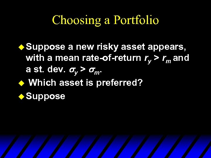 Choosing a Portfolio u Suppose a new risky asset appears, with a mean rate-of-return