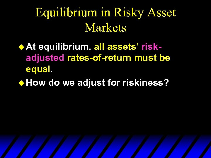 Equilibrium in Risky Asset Markets u At equilibrium, all assets' riskadjusted rates-of-return must be