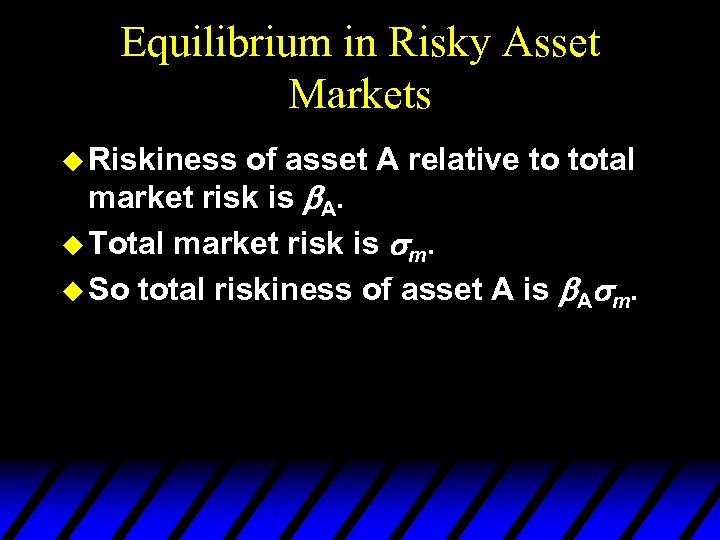 Equilibrium in Risky Asset Markets u Riskiness of asset A relative to total market
