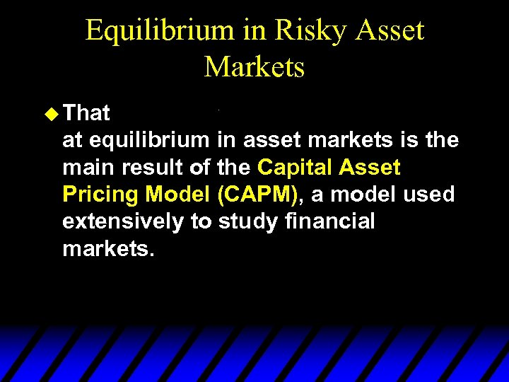 Equilibrium in Risky Asset Markets u That at equilibrium in asset markets is the