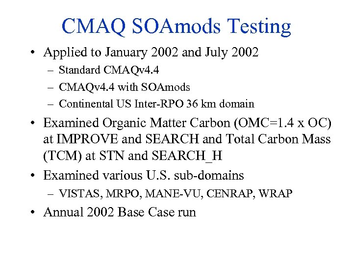 CMAQ SOAmods Testing • Applied to January 2002 and July 2002 – Standard CMAQv