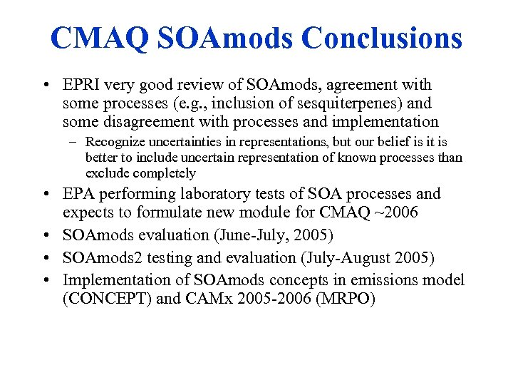 CMAQ SOAmods Conclusions • EPRI very good review of SOAmods, agreement with some processes