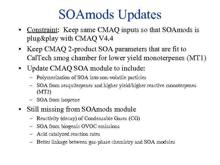 SOAmods Updates • Constraint: Keep same CMAQ inputs so that SOAmods is plug&play with