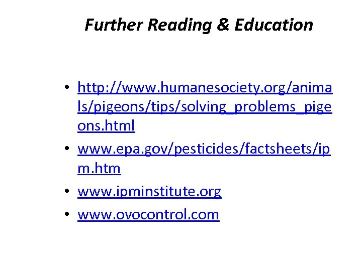 Further Reading & Education • http: //www. humanesociety. org/anima ls/pigeons/tips/solving_problems_pige ons. html • www.