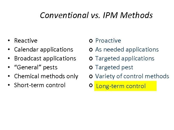 "Conventional vs. IPM Methods • • • Reactive Calendar applications Broadcast applications ""General"" pests"
