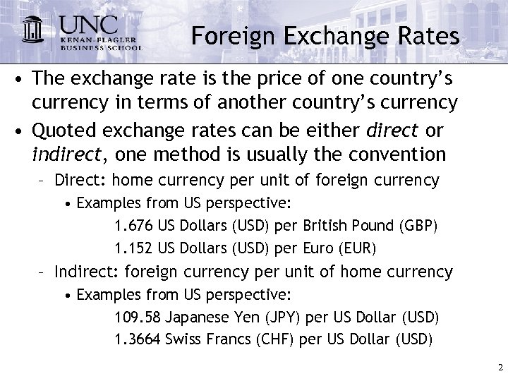 Foreign Exchange Rates • The exchange rate is the price of one country's currency