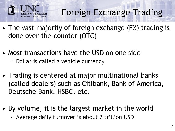 Foreign Exchange Trading • The vast majority of foreign exchange (FX) trading is done